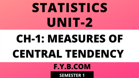Statistics Unit-2: CH-1: Measures of Central Tendency