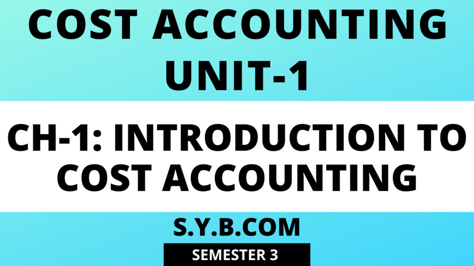 Unit-1 Ch-1 Introduction to Cost Accounting