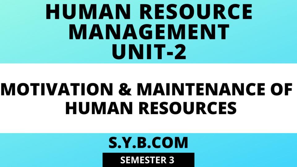 Unit-2 Motivation & Maintenance of Human Resources