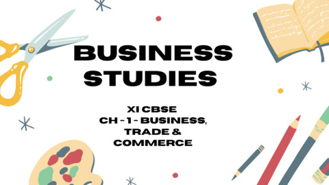 XI - CBSE - BUSINESS STUDIES - CH - 1 - Business, Trade and Commerce