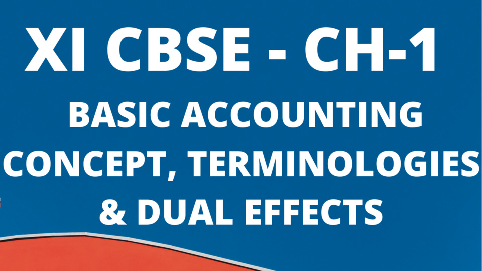 CH 1 BASIC ACCOUNTING CONCEPTS & DUAL EFFECTS - CBSE