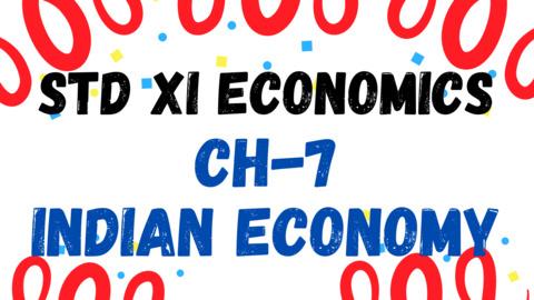 XI - ECONOMICS - CH - 7 - INDIAN ECONOMY