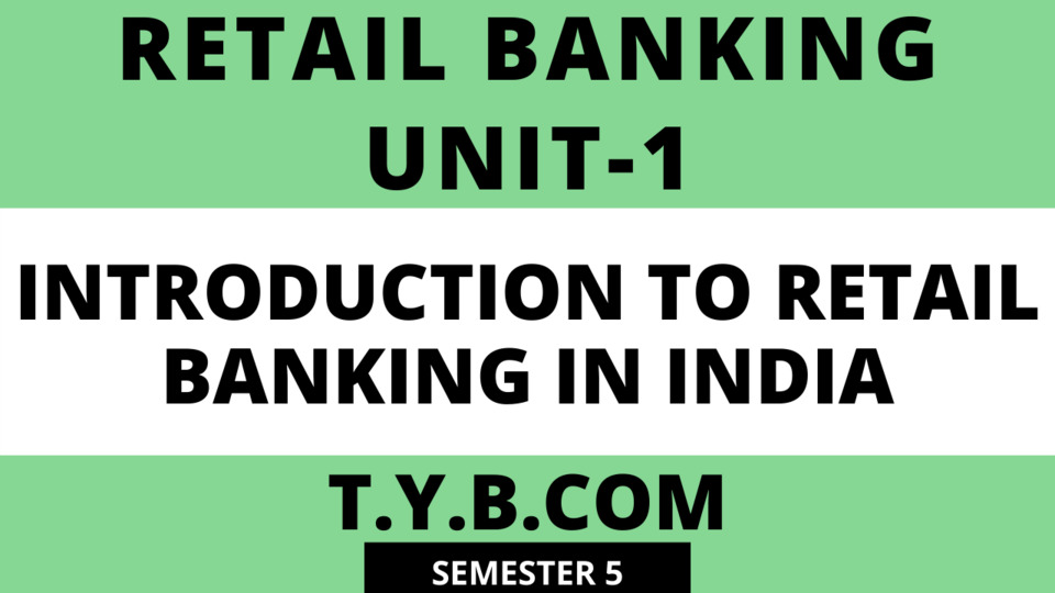 Unit-1 Introduction to Retail Banking in India