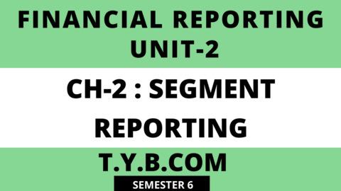 UNIT-2 CH-2 Segment Reporting