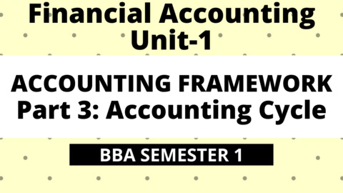 BBA Unit-1: Accounting Framework Part-3: Accounting Cycle