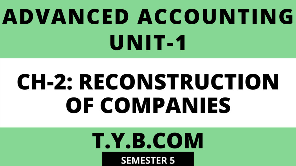 Unit-1 CH-2: RECONSTRUCTION OF COMPANIES