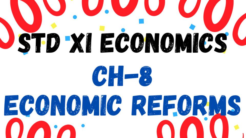 XI - ECONOMICS - CH - 8 - ECONOMIC REFORMS
