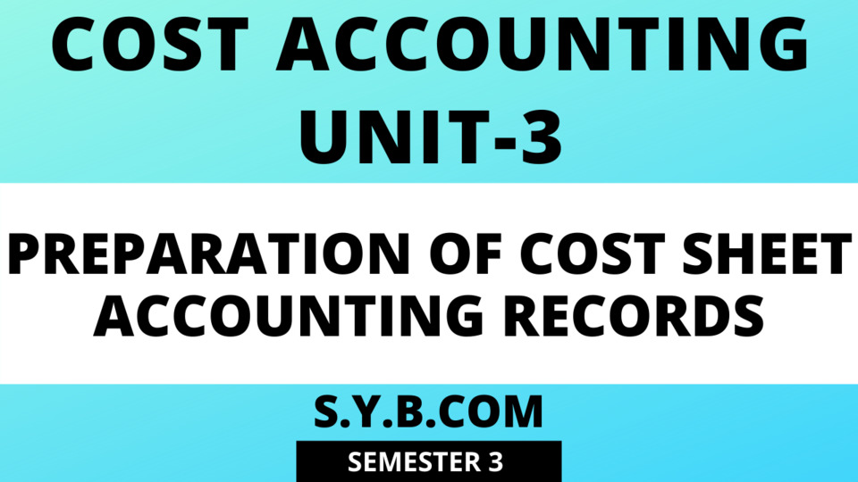 Unit-3 Preparation of Cost Sheet Accounting Records