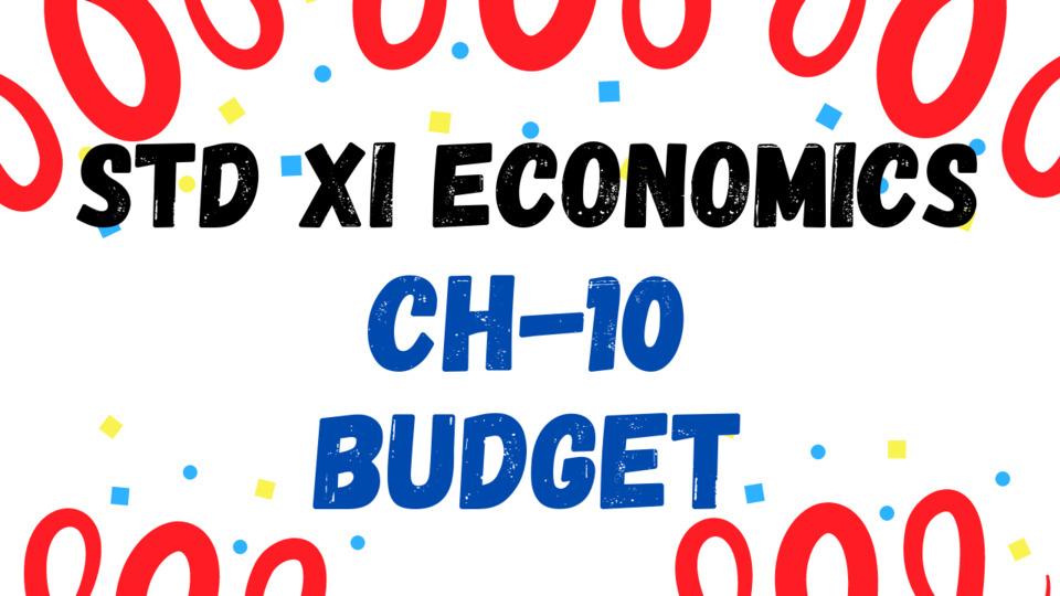 XI - ECONOMICS - CH - 10 - BUDGET