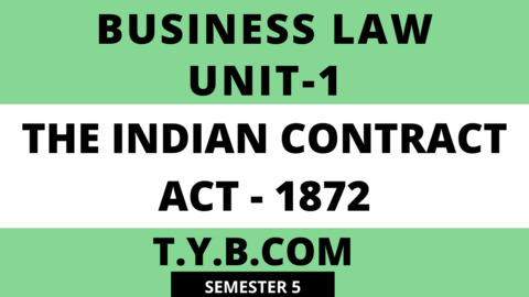 Business Law Unit 1 Ch 1 Indian Contact Act - 1872