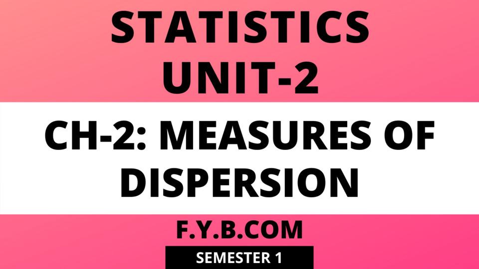 Unit-2: CH-2: Measures of Dispersion