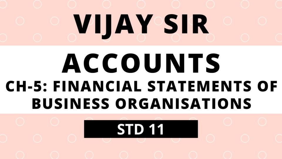 Vijay Sir Ch-5: Financial Statements of Business Organisations