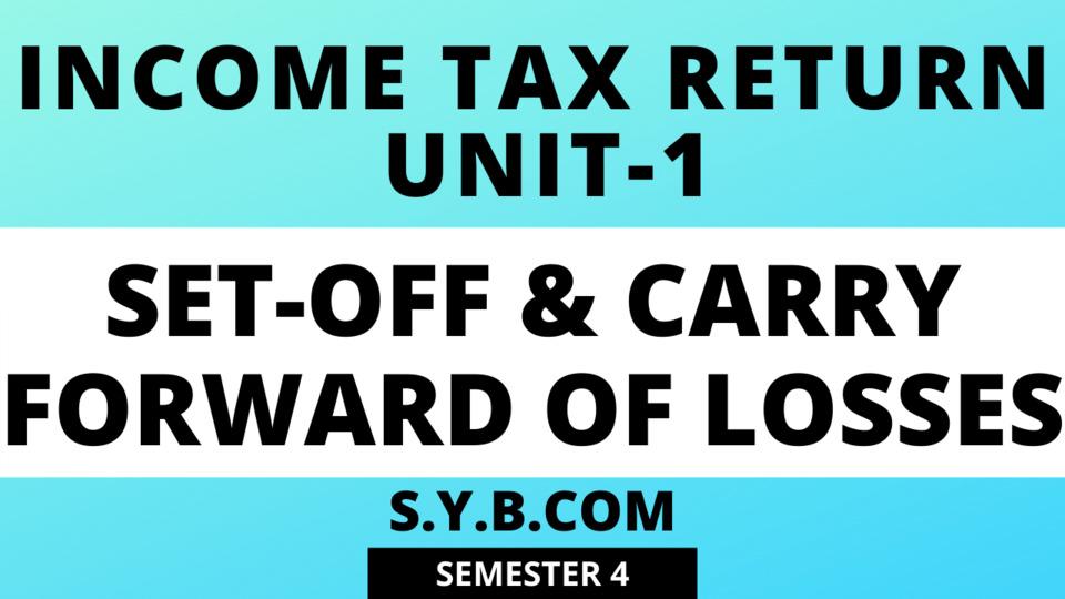 UNIT-1 Set-off & Carry Forward  Of Losses