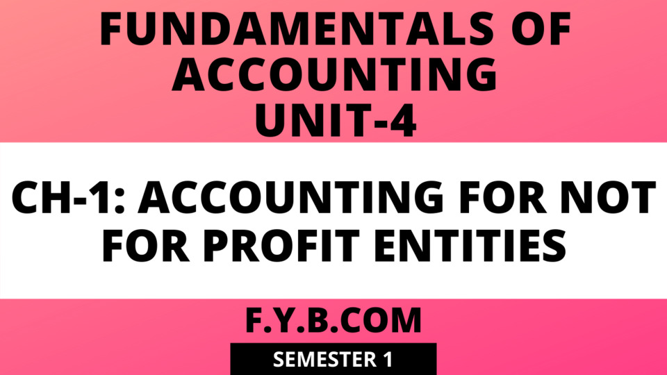 """UNIT-4 CH-1 Accounting For """"NOT- FOR-PROFIT ENTITLES"""""""