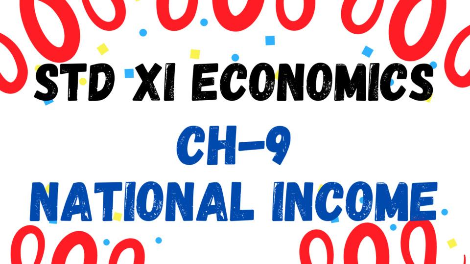 XI - ECONOMICS - CH - 9 - NATIONAL INCOME