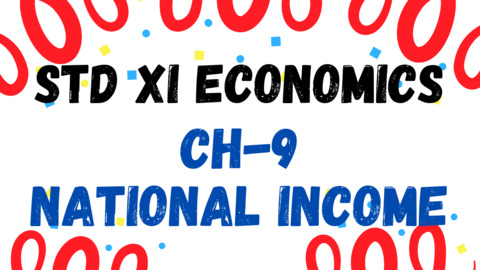 XI - ECONOMICS - CH - 9 - NATIONAL INCOME