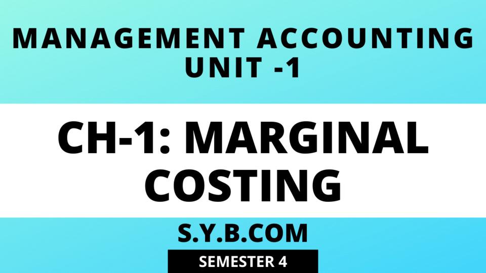 UNIT-1 CH-1 Marginal Costing