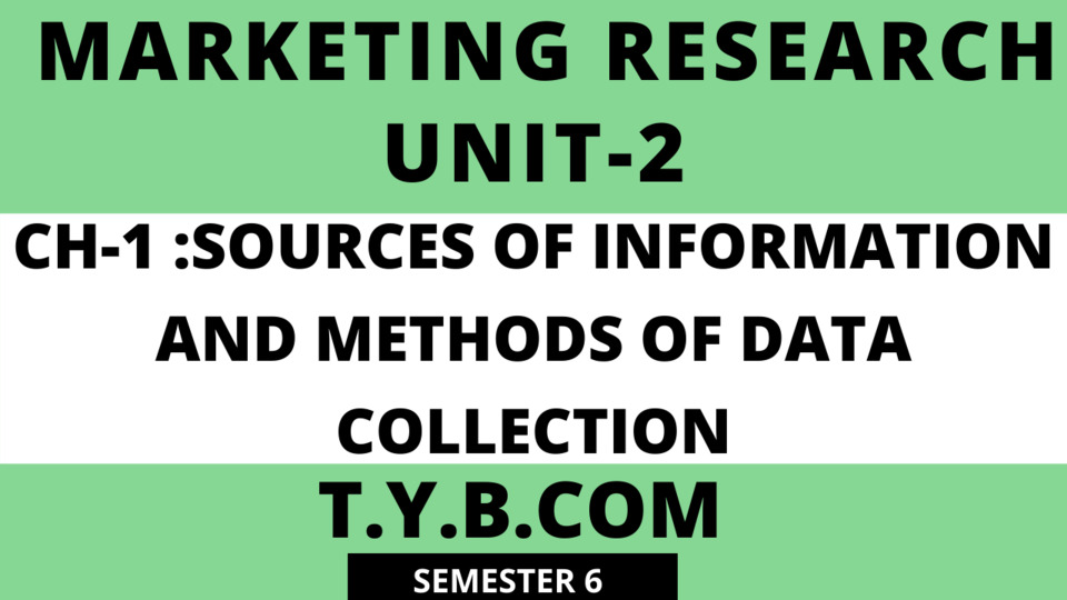UNIT-2 CH-1 Sources of Information and Methods of Data Collection