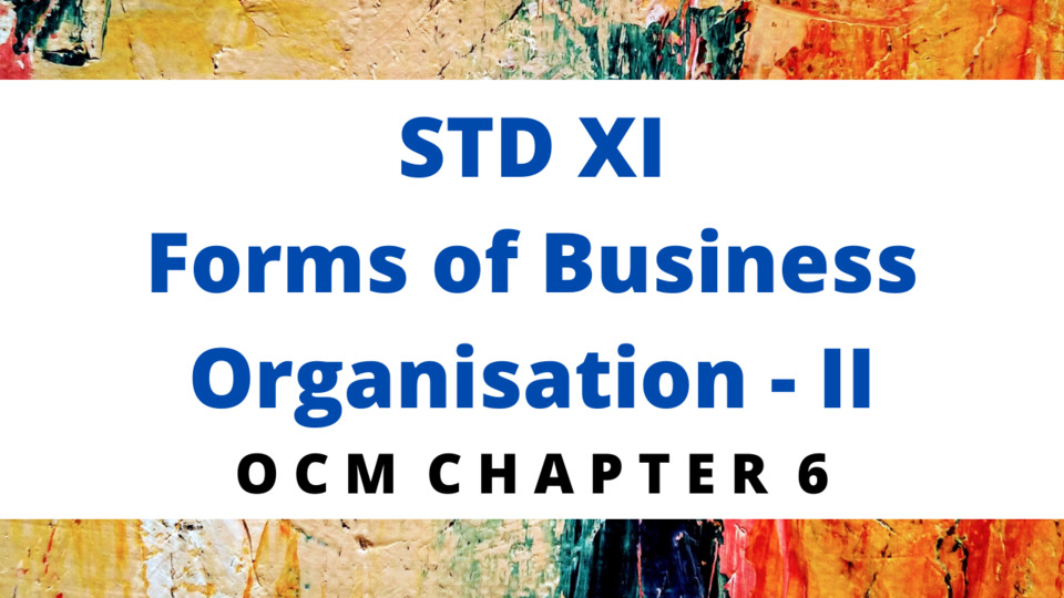 CH - 6  Forms of Business Organisation - II