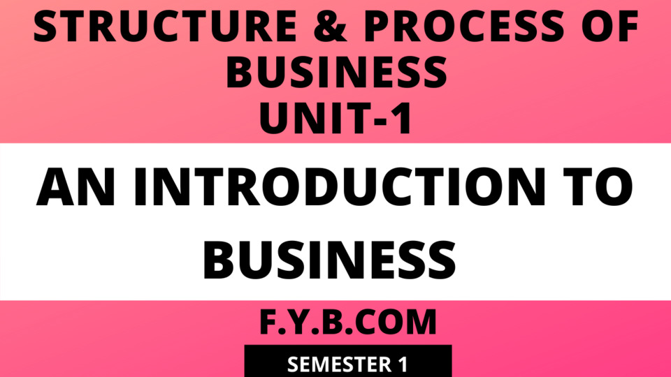 Unit-1: An Introduction to Business