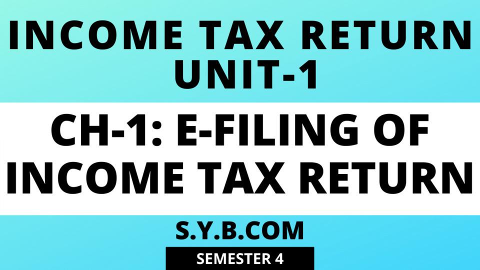 UNIT-1 Ch-1 E-Filing of Inocme Tax Return