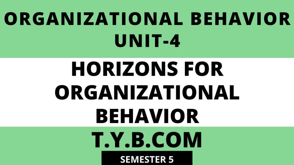 Unit-4 Horizons for Organizational Behavior