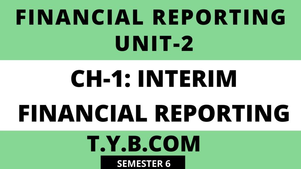 UNIT-2 CH-1 INTERIM FINANCIAL REPORTING