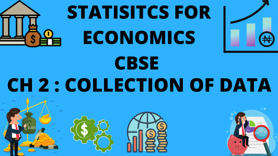 XI CBSE - STATISTICS - CH-2 - COLLECTION OF DATA