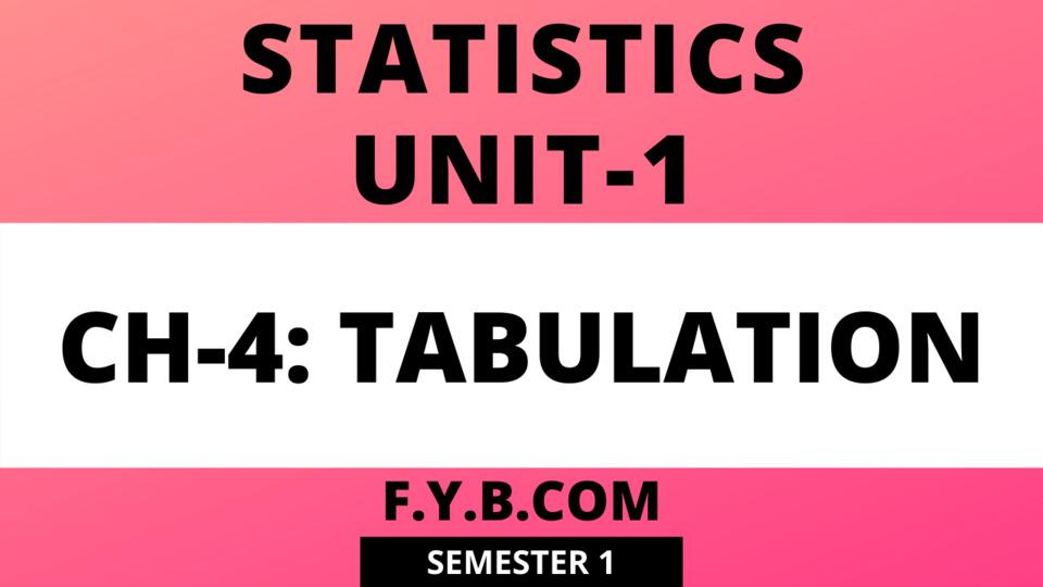 Unit-1 Ch-4 Tabulation