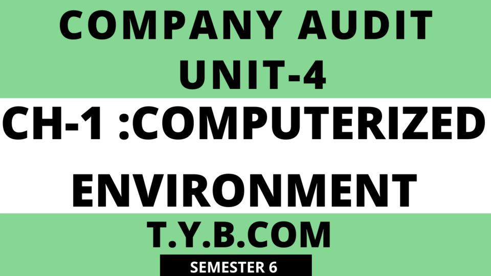 UNIT-4 CH-1 Computerized Environment