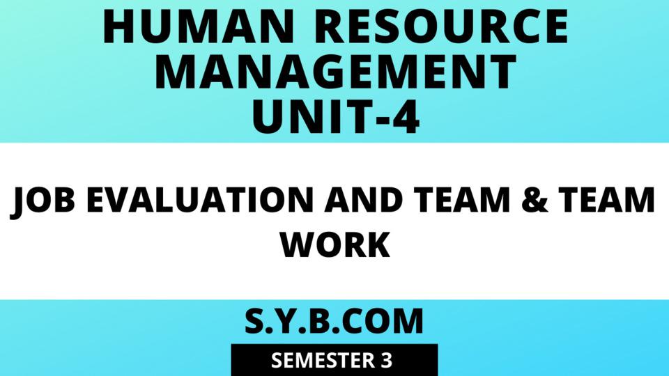 Unit-4 Job Evaluation and Team & Team Work