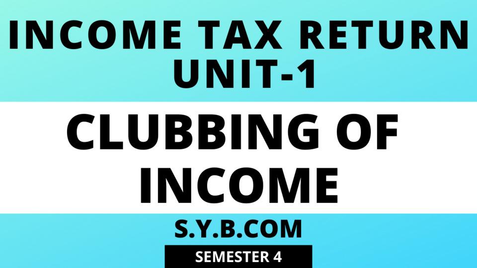 UNIT-1  Clubbing Of Income