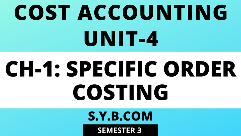 Unit-4 Ch-1 Specific Order Costing