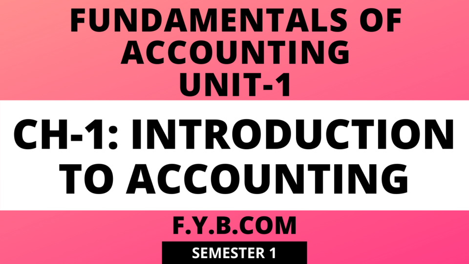 Unit-1 Ch-1 Introduction to Accounting