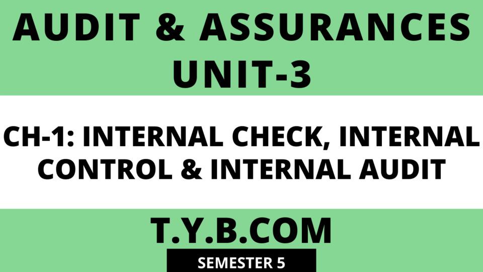 Unit-3 Ch-1 CH-1: INTERNAL CHECK, INTERNAL CONTROL & INTERNAL AUDIT