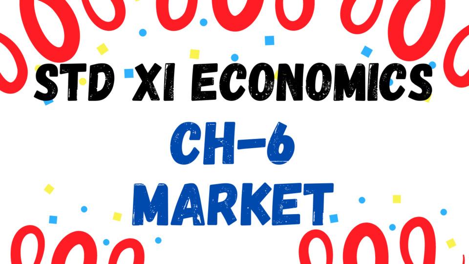 XI - ECONOMICS - CH - 6 - MARKET