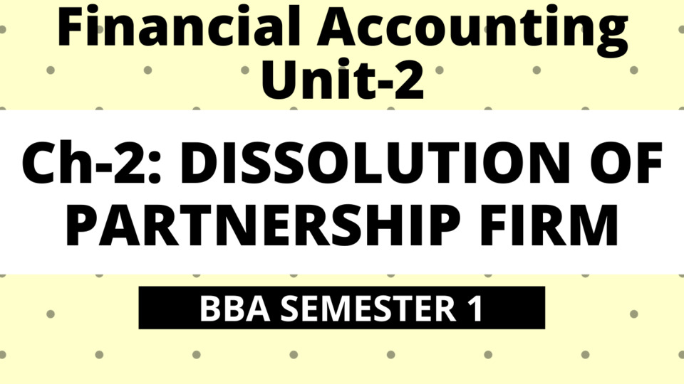 BBA Unit-2: Ch-2: Dissolution of Partnership Firm