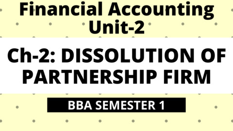 BBA Unit-2: Ch-2: Dissolution of Partnership Firm