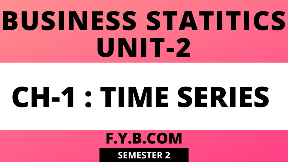 UNIT-2 CH-1 : Time Series