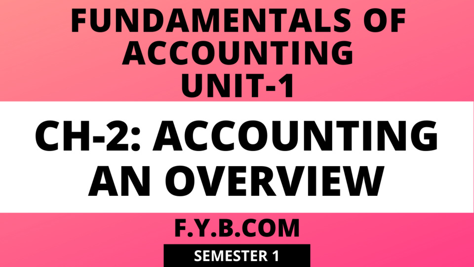 Unit-1 Ch-2 Accounting: An Overview