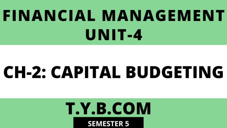 Unit-4 Ch-2 Capital Budgeting