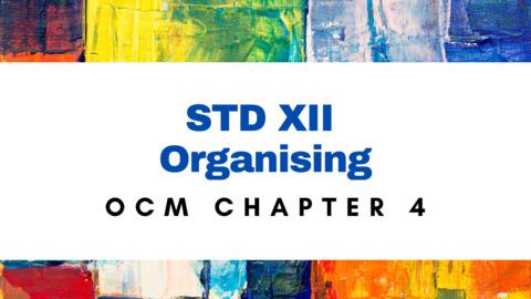 XII - CH - 4 - Organising