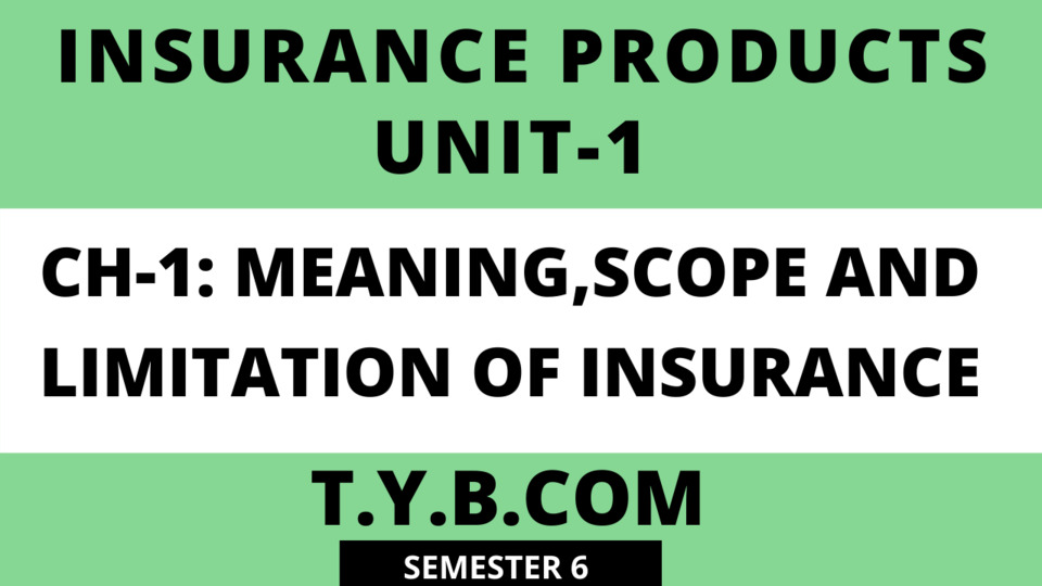 UNIT-1 CH-1 Meaning Scope & Limitation of insurance