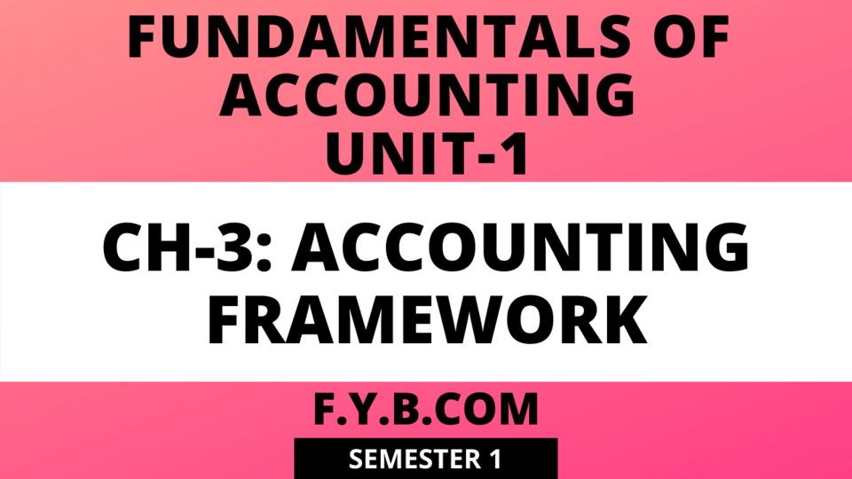 Unit-1 Ch-3 Accounting Framework