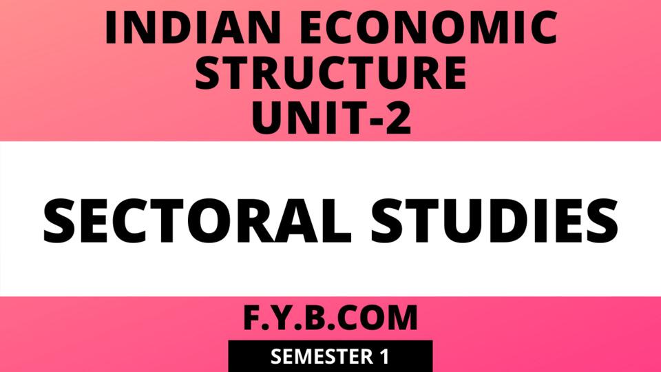 Unit-2 Sectoral Studies