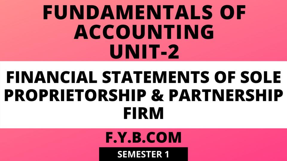 Unit-2 Financial Statements of Sole Proprietorship & Partnership Firm