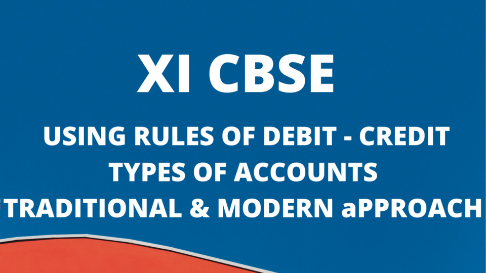 Using Debit and Credit - Types of Accounts - Traditional and Modern Approach