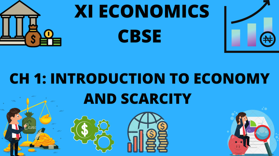 CH 1 INTRODUCTION TO ECONOMY AND SCARCITY - CBSE