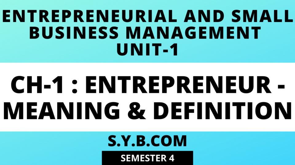 UNIT-1 CH-1 Entrepreneur-Meaning & Definition
