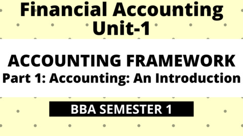BBA Unit-1: Accounting Framework Part-1: Accounting: An Introduction